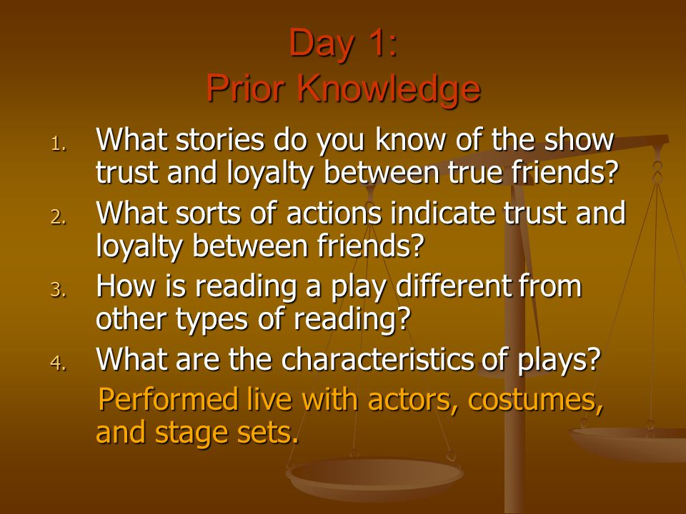 Day 1: Prior Knowledge What stories do you know of the show trust and loyalty between true friends