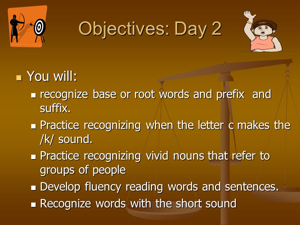 Objectives: Day 2 You will:
