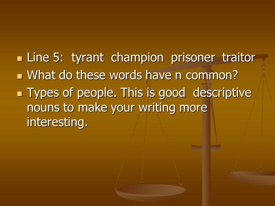 Line 5: tyrant champion prisoner traitor