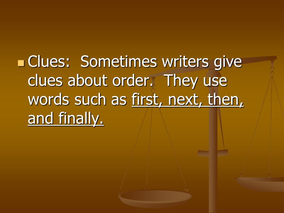 Clues: Sometimes writers give clues about order