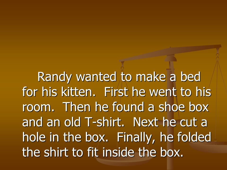 Randy wanted to make a bed for his kitten. First he went to his room