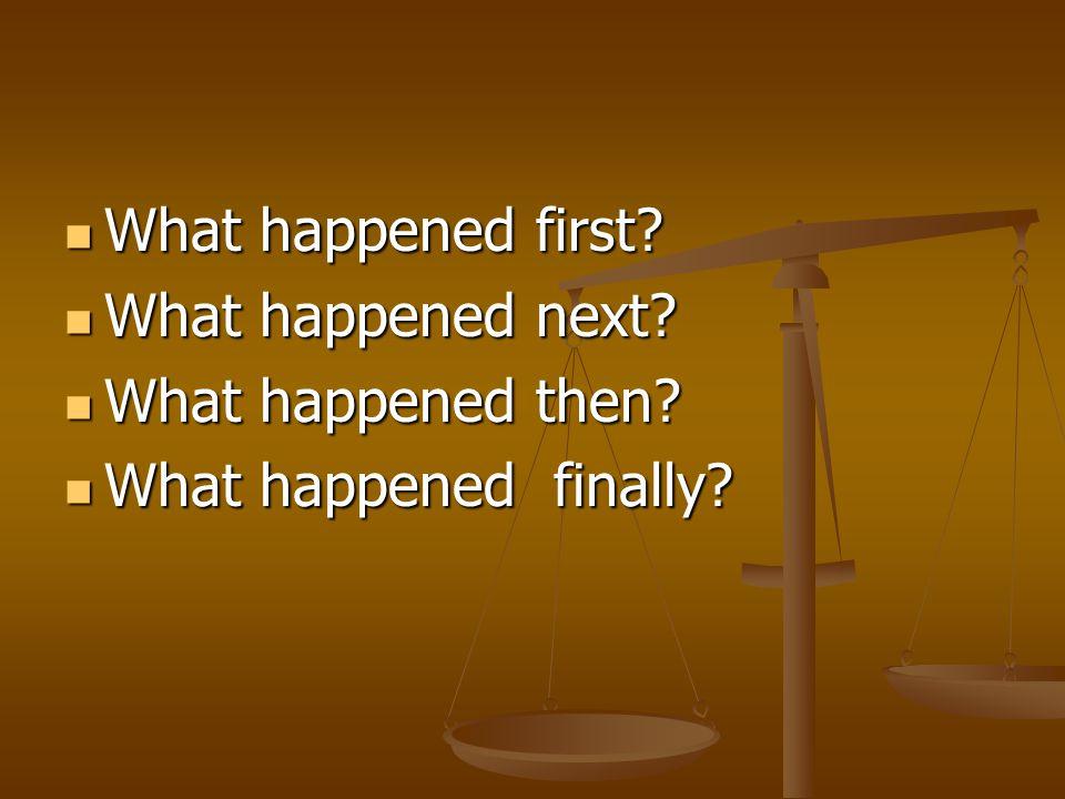 What happened first What happened next What happened then What happened finally