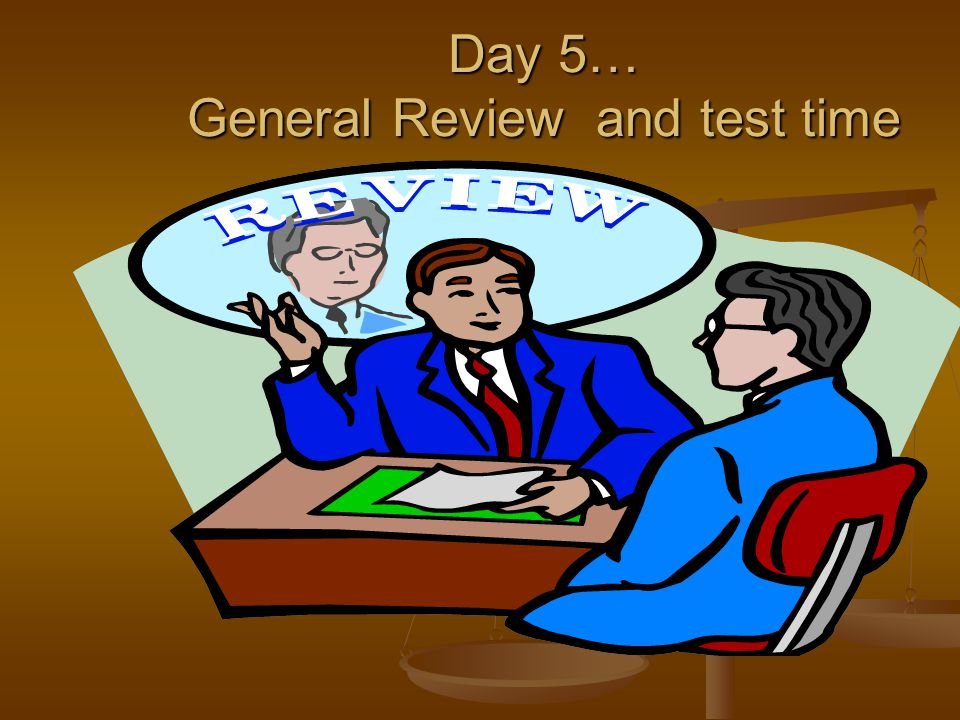 Day 5… General Review and test time