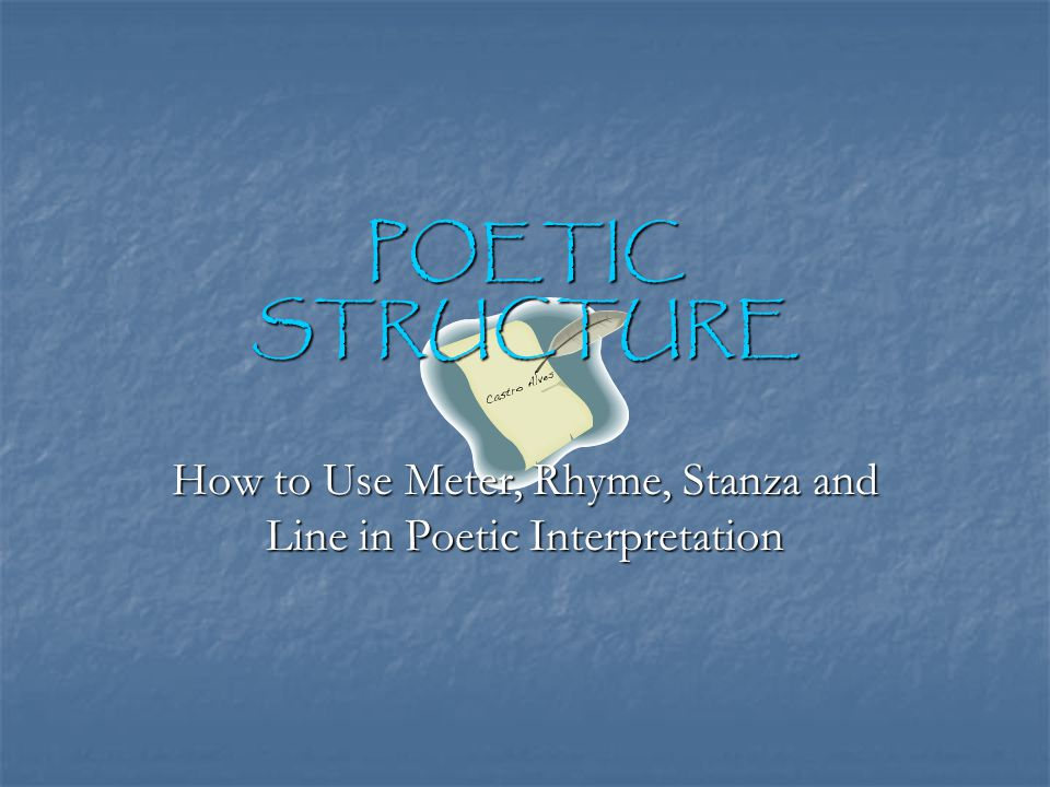 How to Use Meter, Rhyme, Stanza and Line in Poetic Interpretation