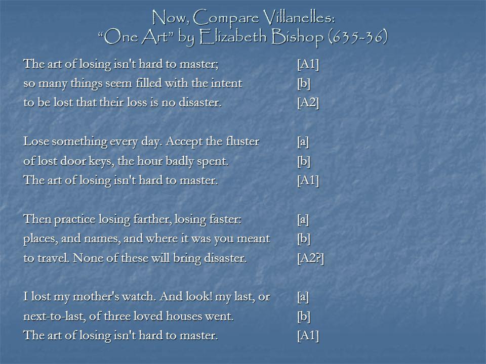 Now, Compare Villanelles: One Art by Elizabeth Bishop (635-36)