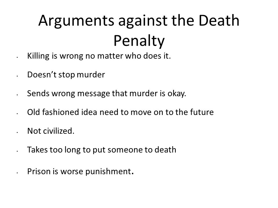 essay on being against the death penalty Eighteen arguments against the death penalty abortion you must also condemn the death penalty by forcing a human being.