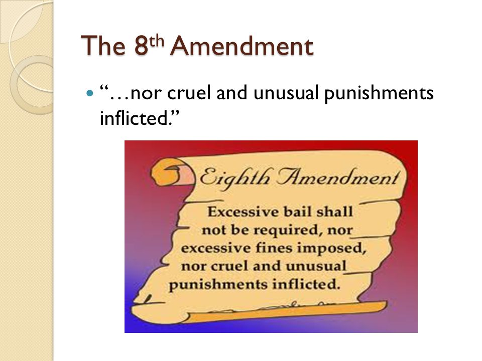 The 8th Amendment …nor cruel and unusual punishments inflicted.