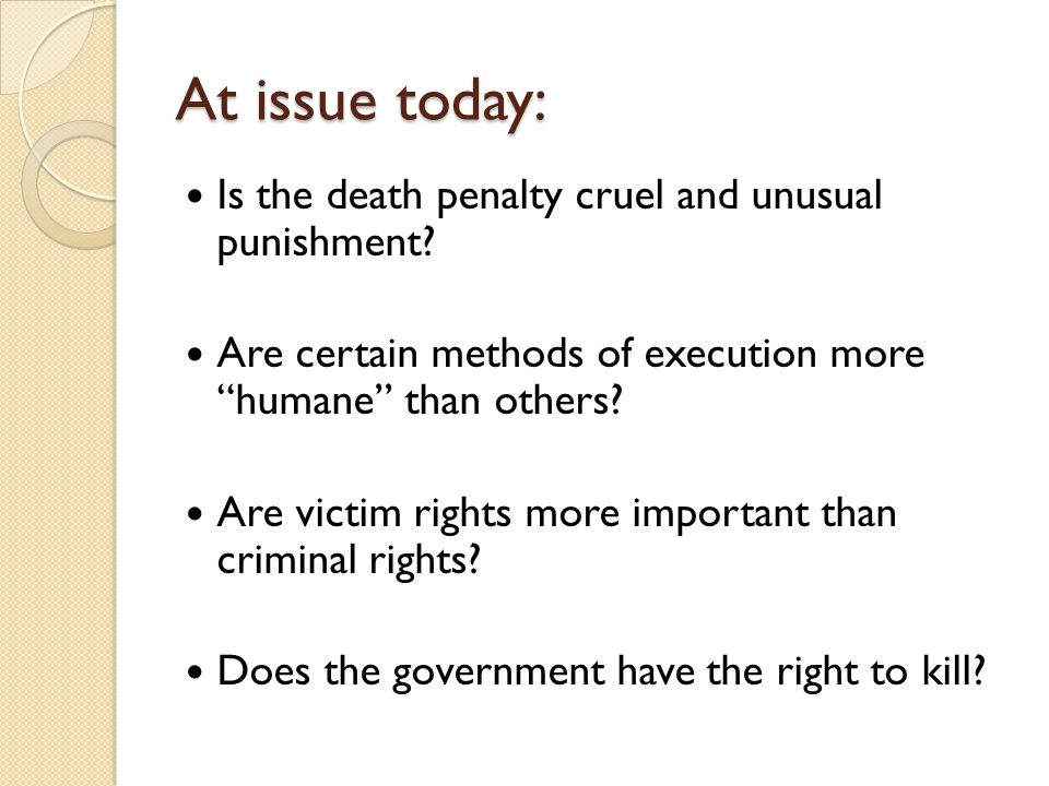 an argument that the death penalty is cruel and unusual Cruel and unusual punishment such punishment as would amount to torture or barbarity, any cruel and degrading punishment not known to the common law, or any fine, penalty, confinement, or treatment that is so disproportionate to the offense as to shock the moral sense of the community.