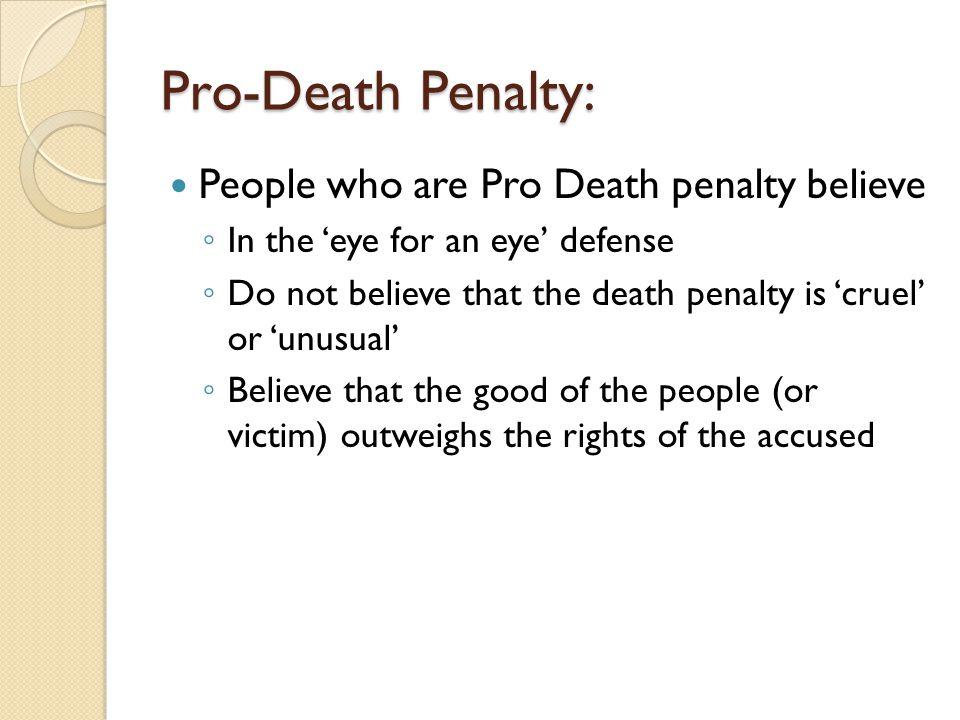 Pro-Death Penalty: People who are Pro Death penalty believe