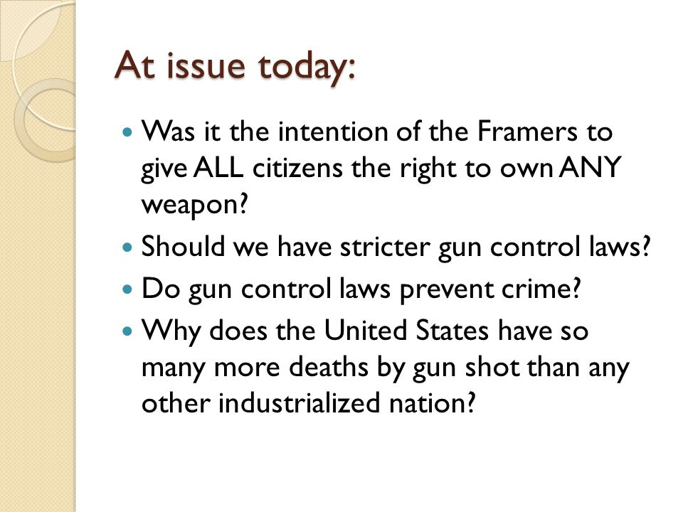 At issue today: Was it the intention of the Framers to give ALL citizens the right to own ANY weapon