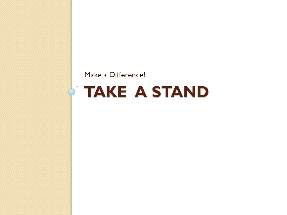Make a Difference! Take a Stand