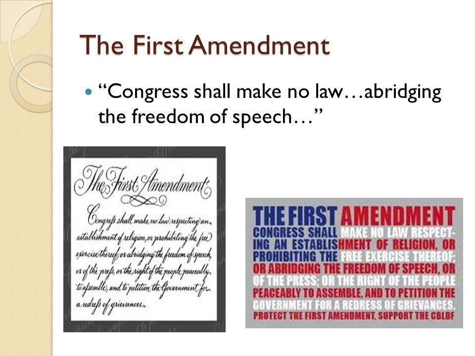 The First Amendment Congress shall make no law…abridging the freedom of speech…