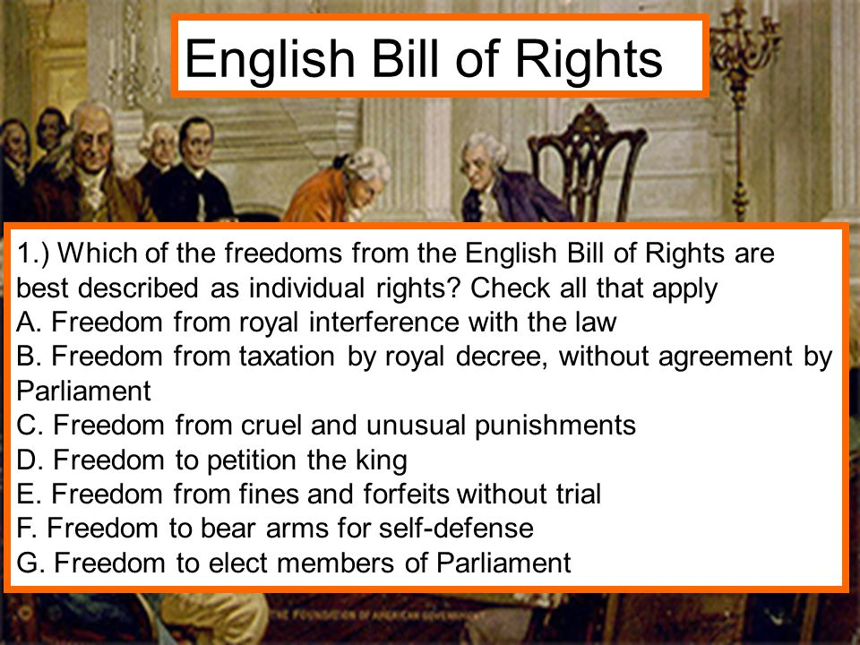 English Bill of Rights 1.) Which of the freedoms from the English Bill of Rights are best described as individual rights Check all that apply.
