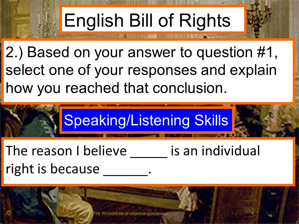 English Bill of Rights 2.) Based on your answer to question #1, select one of your responses and explain how you reached that conclusion.