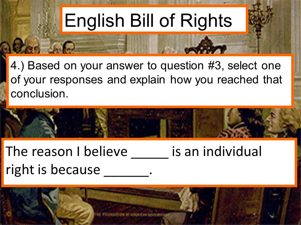 English Bill of Rights 4.) Based on your answer to question #3, select one of your responses and explain how you reached that conclusion.