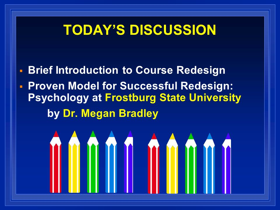 TODAY'S DISCUSSION Brief Introduction to Course Redesign