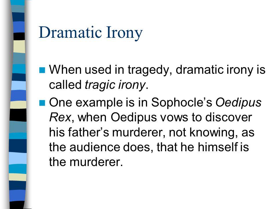 Dramatic Irony When used in tragedy, dramatic irony is called tragic irony.