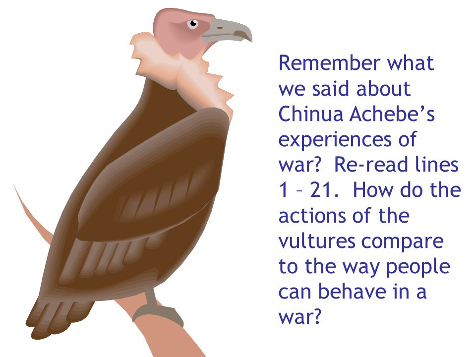 Remember what we said about Chinua Achebe's experiences of war