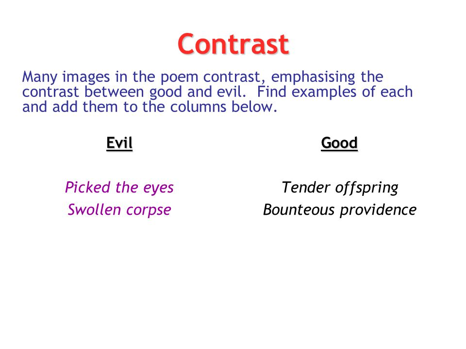 Contrast Many images in the poem contrast, emphasising the contrast between good and evil. Find examples of each and add them to the columns below.