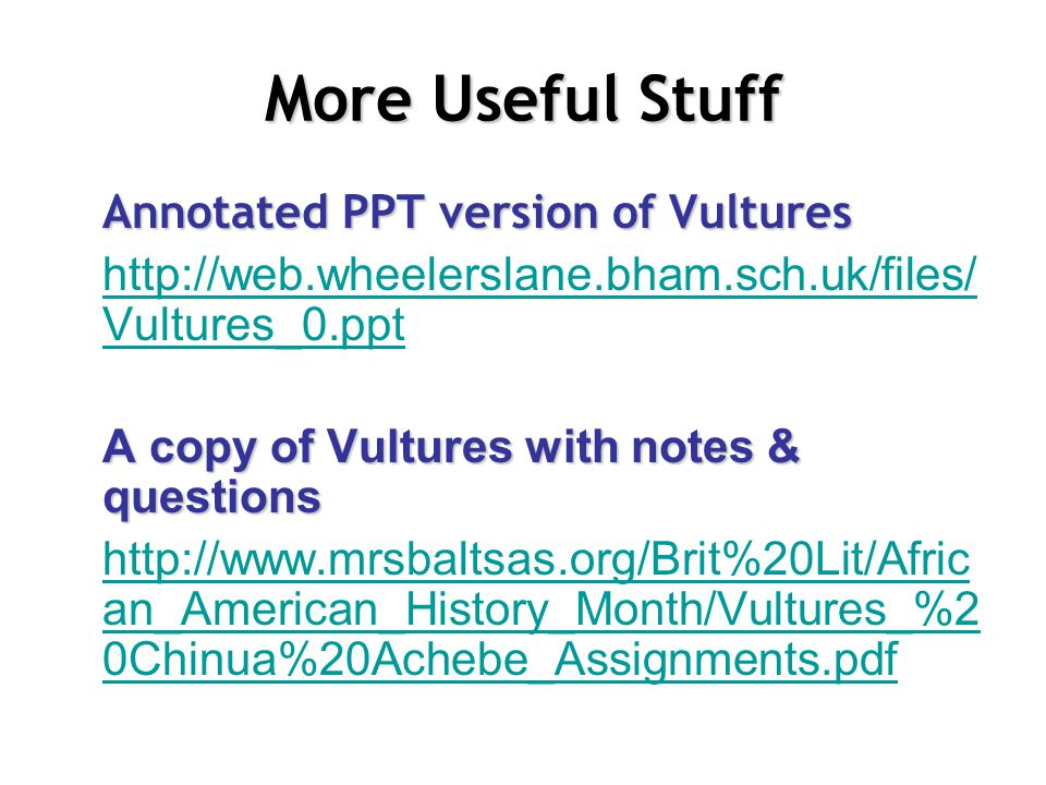 More Useful Stuff Annotated PPT version of Vultures