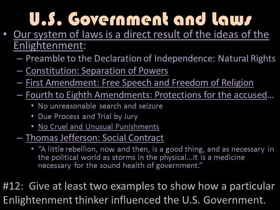 U.S. Government and Laws Our system of laws is a direct result of the ideas of the Enlightenment: