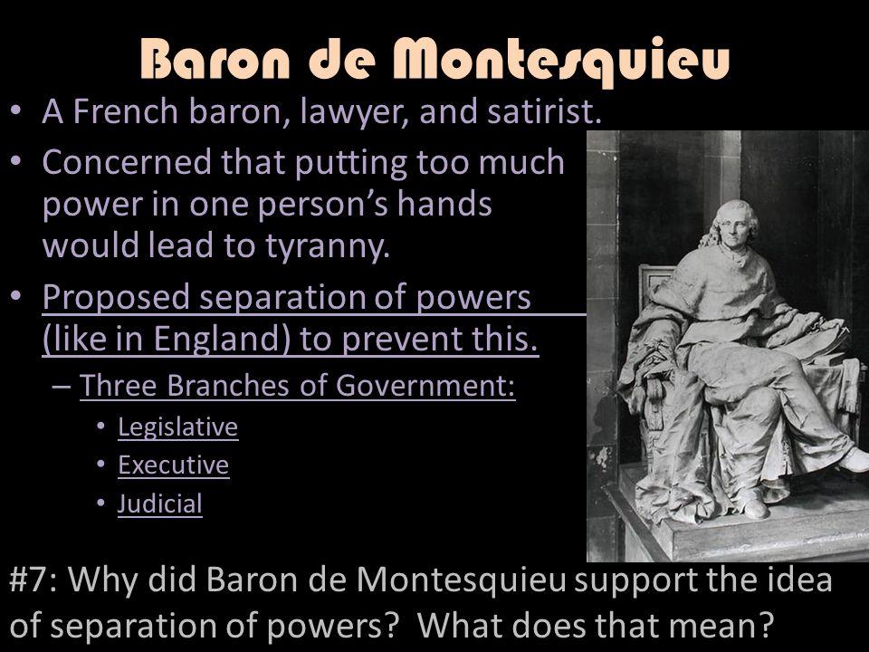 Baron de Montesquieu A French baron, lawyer, and satirist.
