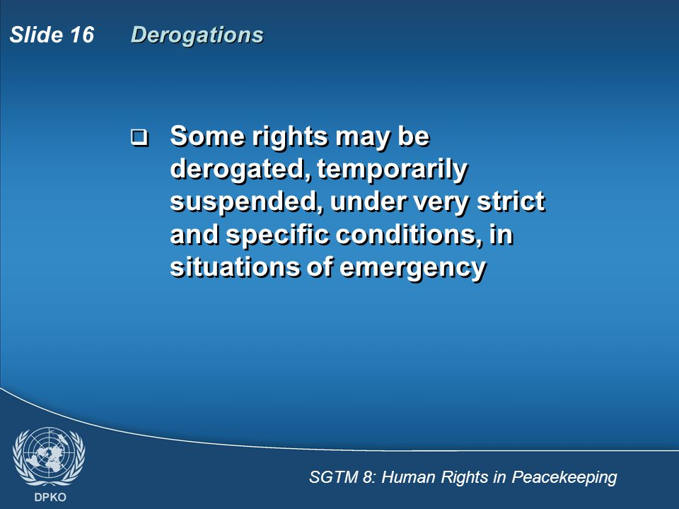 Derogations Some rights may be derogated, temporarily suspended, under very strict and specific conditions, in situations of emergency.