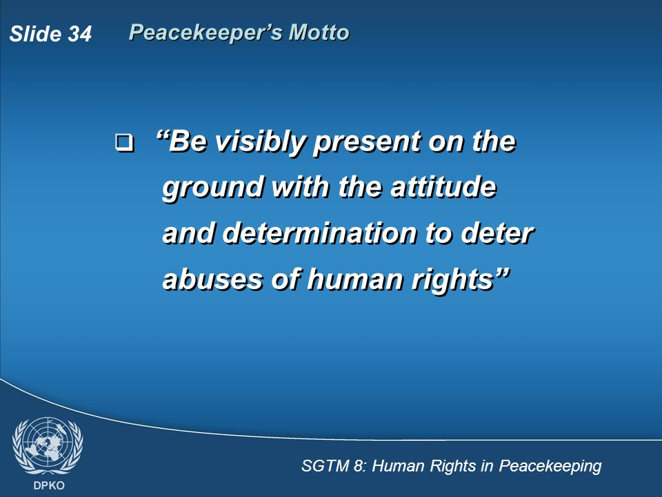 Peacekeeper's Motto Be visibly present on the ground with the attitude and determination to deter abuses of human rights