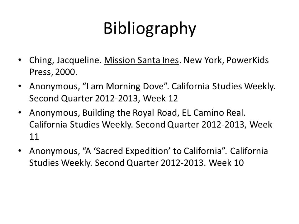 Bibliography Ching, Jacqueline. Mission Santa Ines. New York, PowerKids Press, 2000.