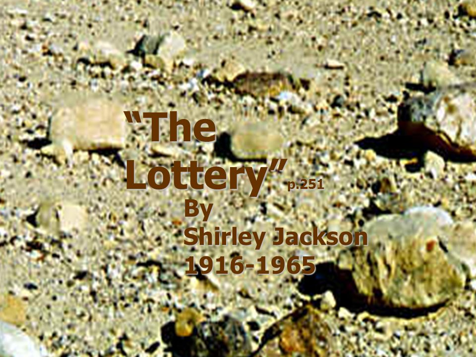 The Lottery p.251 By Shirley Jackson 1916-1965 The Lottery