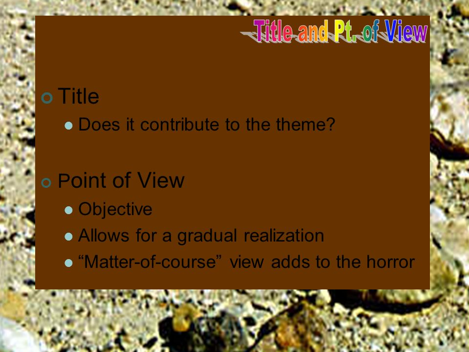 Title Point of View Does it contribute to the theme Objective