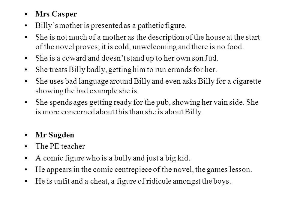 Mrs Casper Billy's mother is presented as a pathetic figure.
