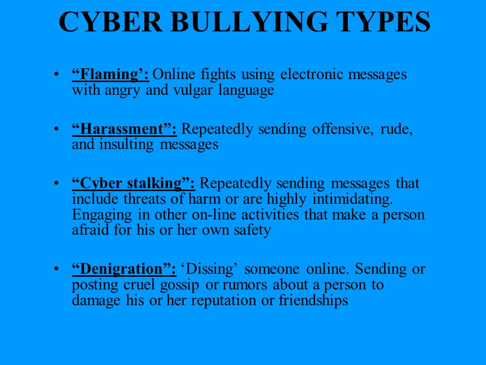 CYBER BULLYING TYPES Flaming': Online fights using electronic messages with angry and vulgar language.