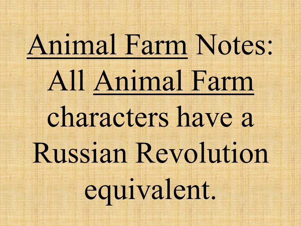 Animal Farm Notes: All Animal Farm characters have a Russian Revolution equivalent.