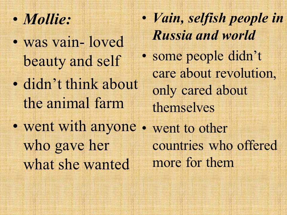 was vain- loved beauty and self didn't think about the animal farm