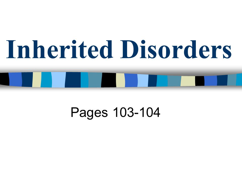 Inherited Disorders Pages 103-104
