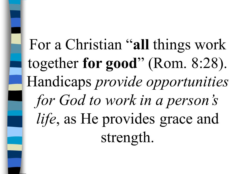 For a Christian all things work together for good (Rom. 8:28)