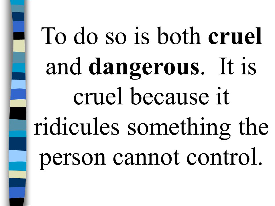 To do so is both cruel and dangerous