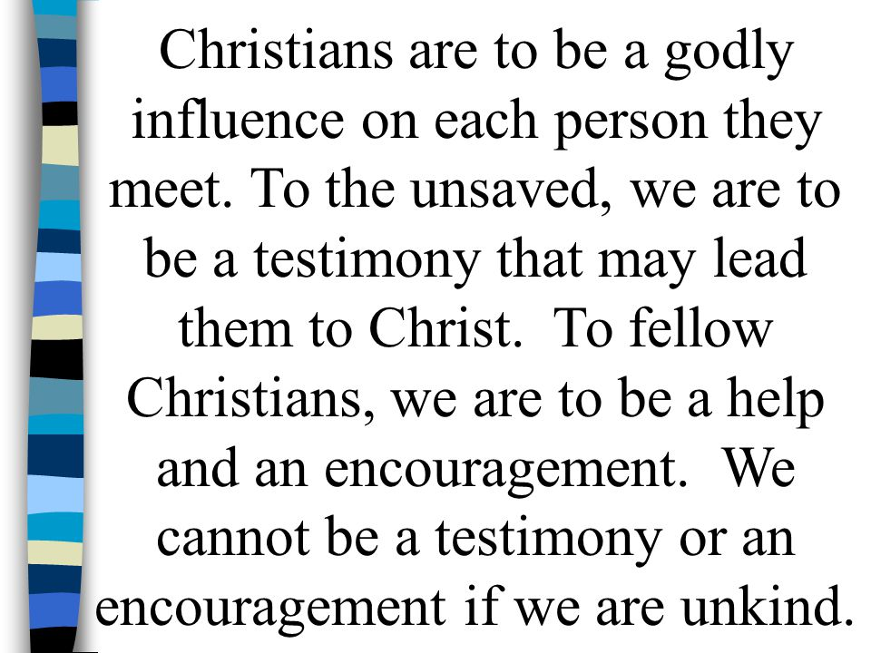 Christians are to be a godly influence on each person they meet