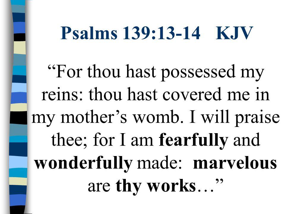 Psalms 139:13-14 KJV