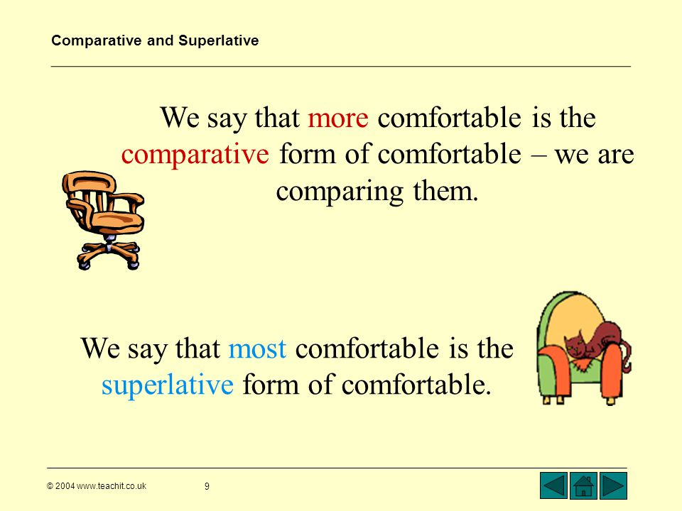 We say that most comfortable is the superlative form of comfortable.