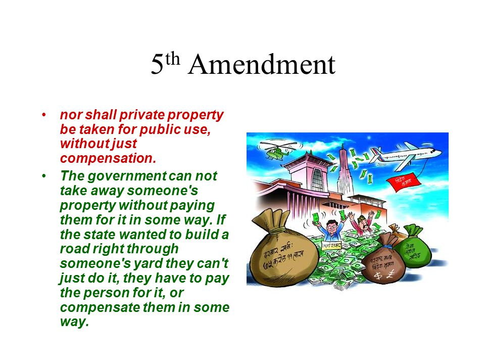 5th Amendment nor shall private property be taken for public use, without just compensation.