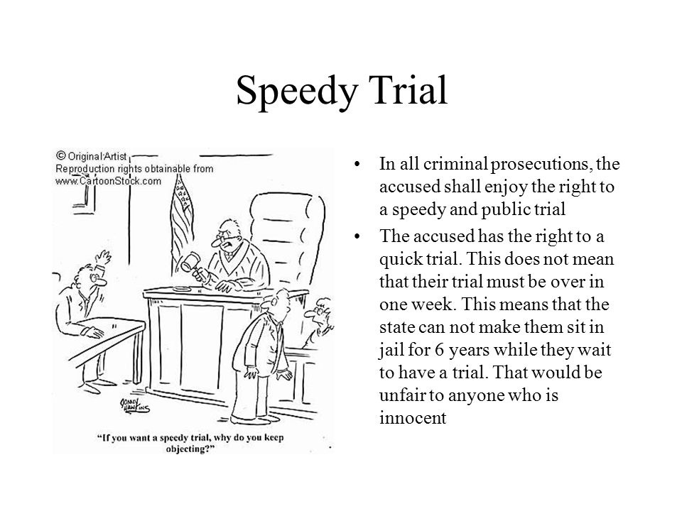 Speedy Trial In all criminal prosecutions, the accused shall enjoy the right to a speedy and public trial.
