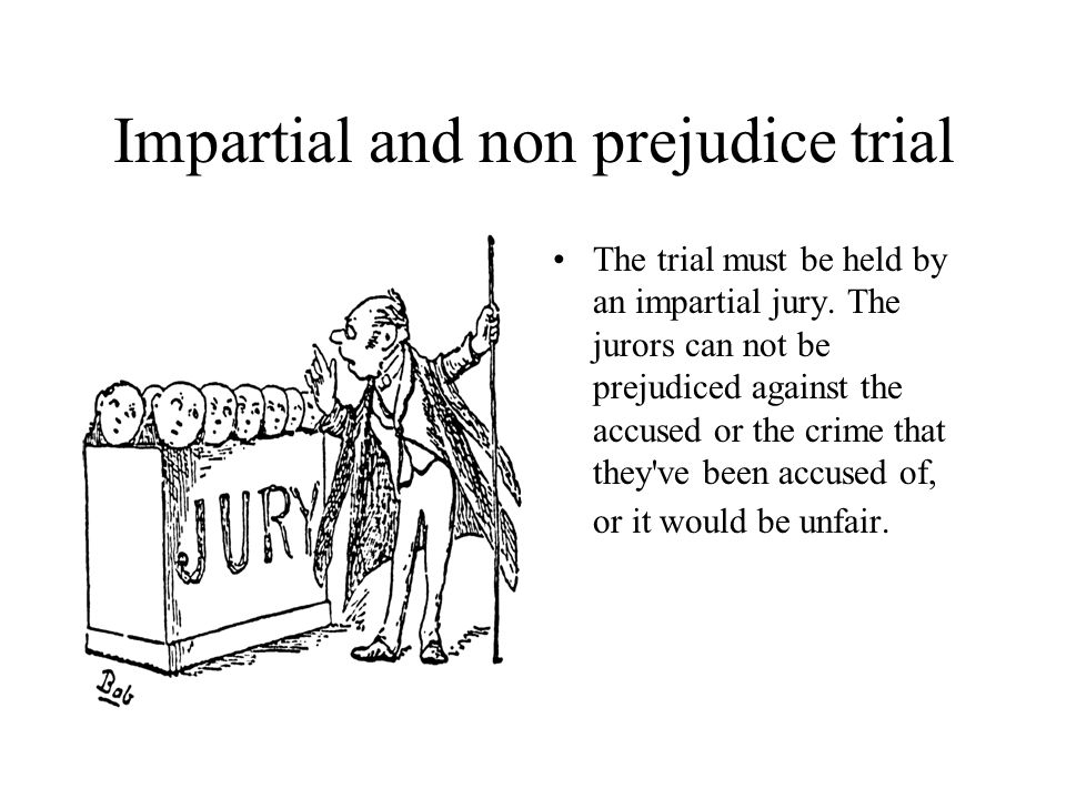 Impartial and non prejudice trial