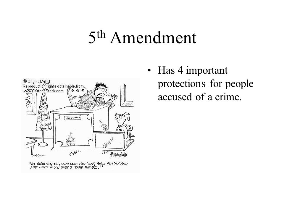 5th Amendment Has 4 important protections for people accused of a crime.