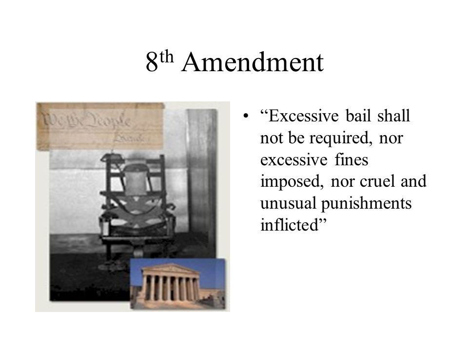 8th Amendment Excessive bail shall not be required, nor excessive fines imposed, nor cruel and unusual punishments inflicted