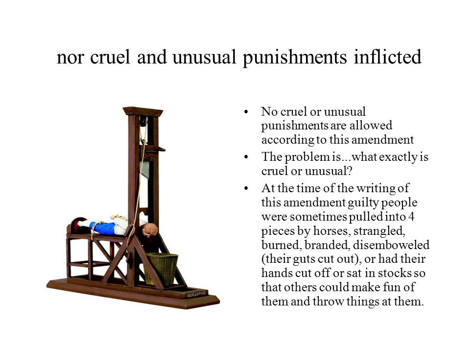 nor cruel and unusual punishments inflicted