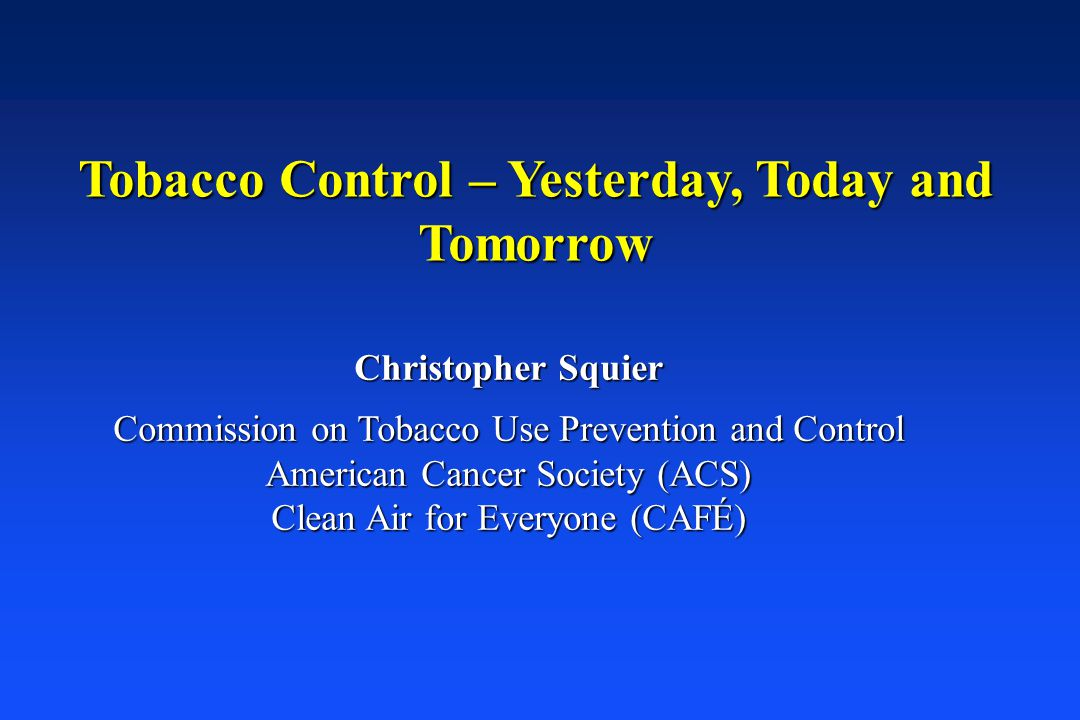 Tobacco Control – Yesterday, Today and Tomorrow