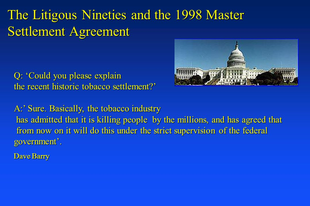 The Litigous Nineties and the 1998 Master Settlement Agreement