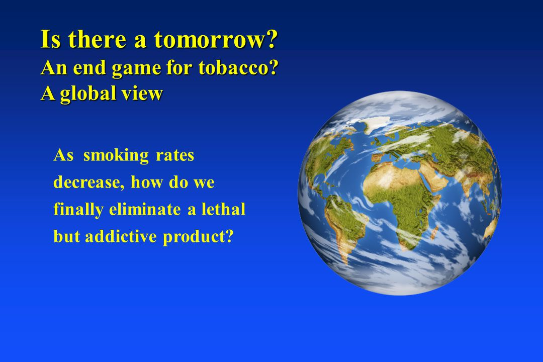 Is there a tomorrow An end game for tobacco A global view